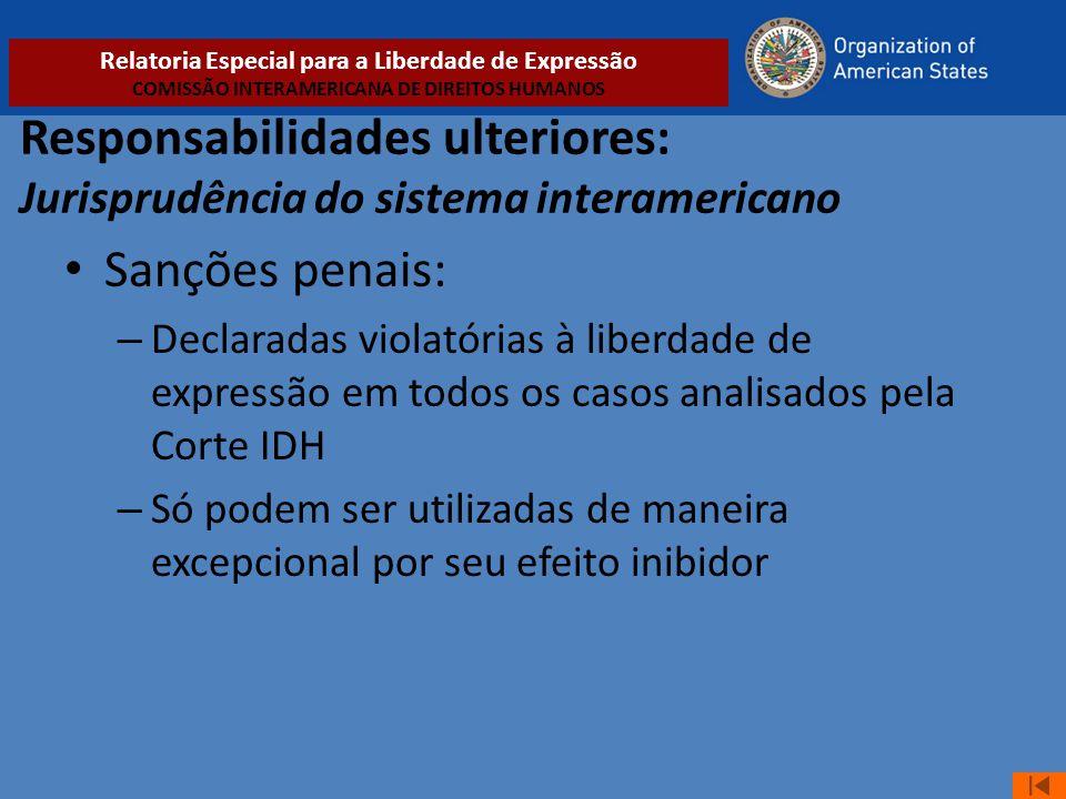 Responsabilidades ulteriores: Jurisprudência do sistema interamericano • Sanções penais: – Declaradas violatórias à liberdade de expressão em todos os