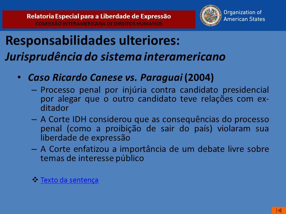 Responsabilidades ulteriores: Jurisprudência do sistema interamericano • Caso Ricardo Canese vs. Paraguai (2004) – Processo penal por injúria contra c