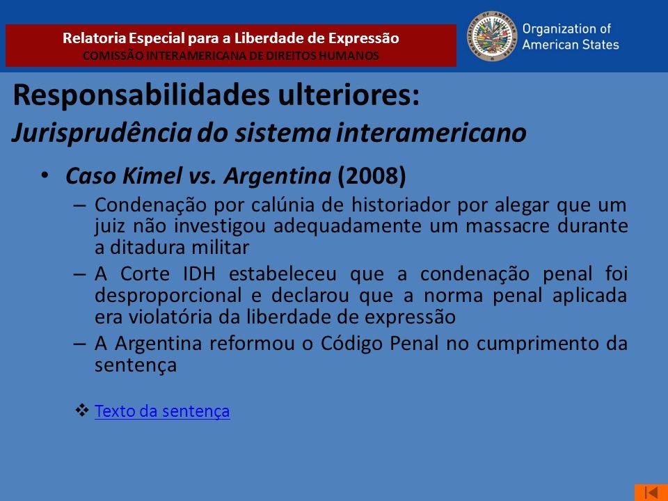 Responsabilidades ulteriores: Jurisprudência do sistema interamericano • Caso Kimel vs. Argentina (2008) – Condenação por calúnia de historiador por a