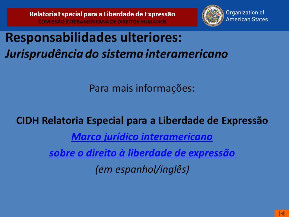 Responsabilidades ulteriores: Jurisprudência do sistema interamericano Para mais informações: CIDH Relatoria Especial para a Liberdade de Expressão Ma