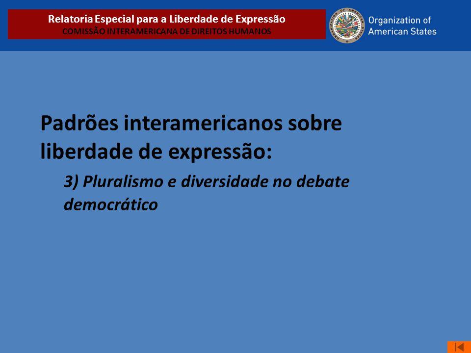 Padrões interamericanos sobre liberdade de expressão: 3) Pluralismo e diversidade no debate democrático Relatoria Especial para a Liberdade de Express