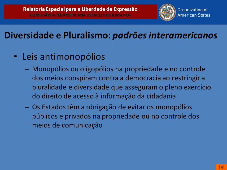 Diversidade e Pluralismo: padrões interamericanos • Leis antimonopólios – Monopólios ou oligopólios na propriedade e no controle dos meios conspiram c