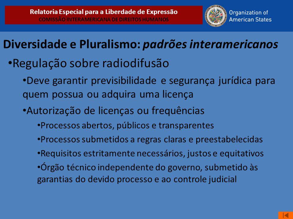 Diversidade e Pluralismo: padrões interamericanos • Regulação sobre radiodifusão • Deve garantir previsibilidade e segurança jurídica para quem possua