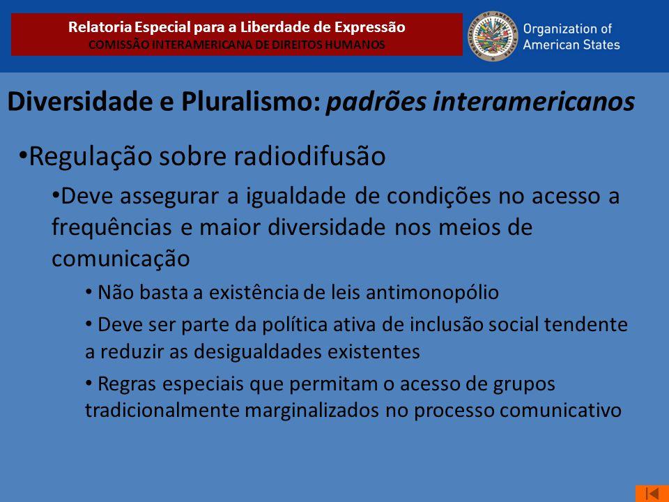 Diversidade e Pluralismo: padrões interamericanos • Regulação sobre radiodifusão • Deve assegurar a igualdade de condições no acesso a frequências e m