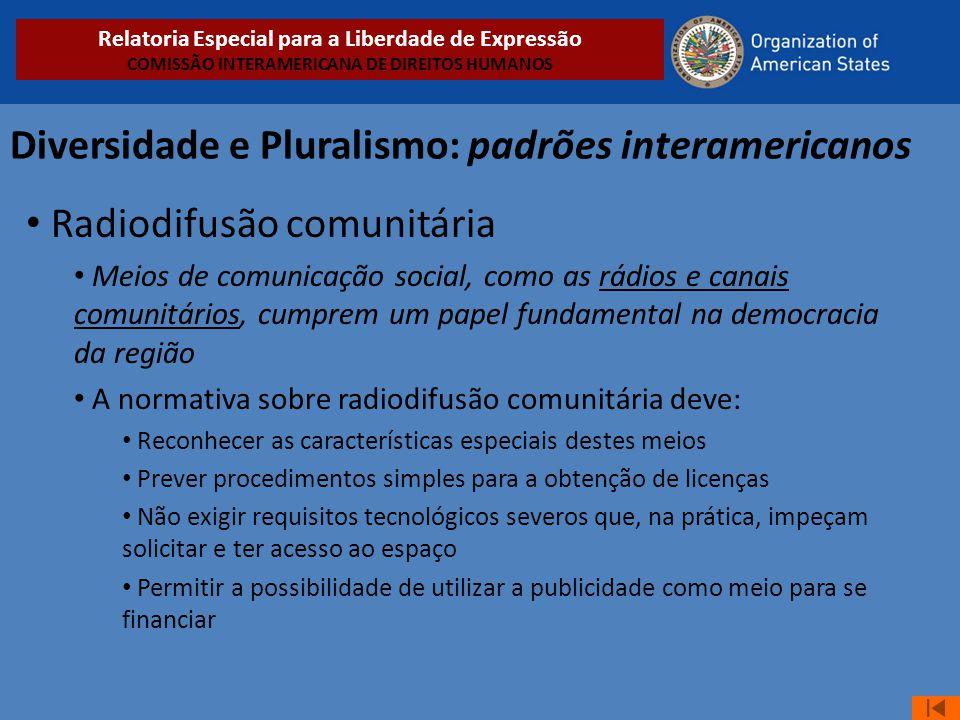 Diversidade e Pluralismo: padrões interamericanos • Radiodifusão comunitária • Meios de comunicação social, como as rádios e canais comunitários, cump