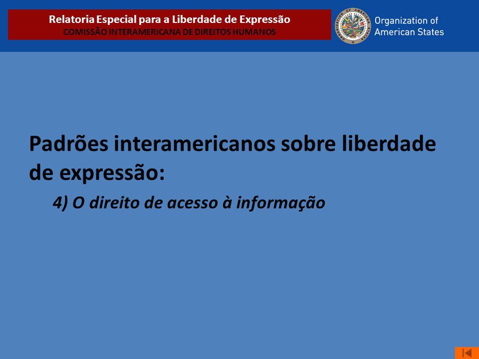 Padrões interamericanos sobre liberdade de expressão: 4) O direito de acesso à informação Relatoria Especial para a Liberdade de Expressão COMISSÃO IN