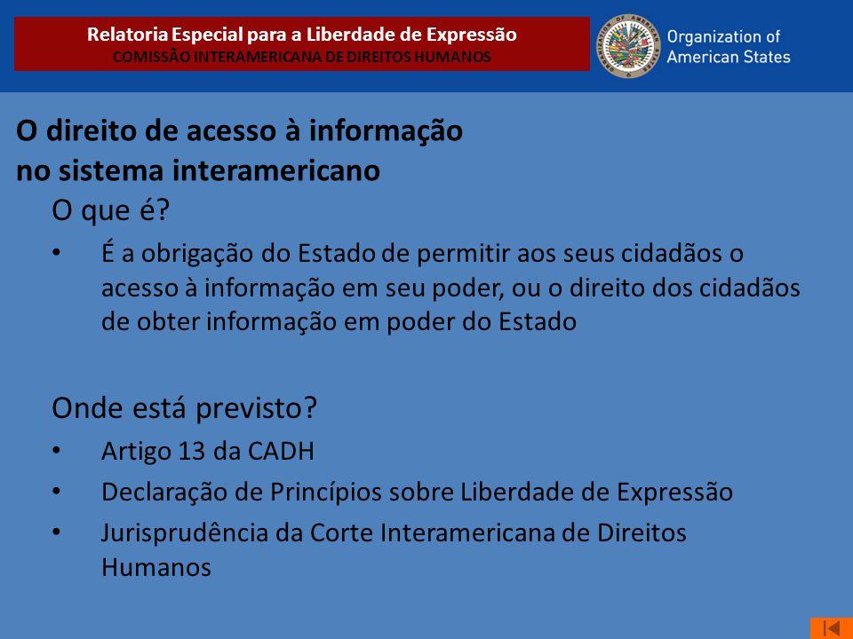 O direito de acesso à informação no sistema interamericano O que é? • É a obrigação do Estado de permitir aos seus cidadãos o acesso à informação em s