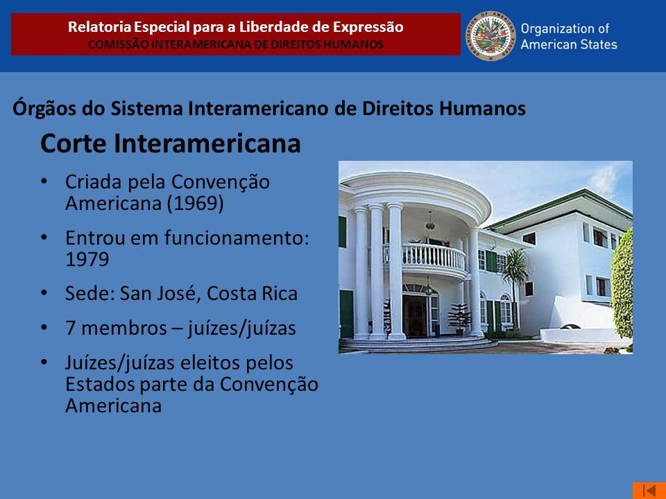 Órgãos do Sistema Interamericano de Direitos Humanos Corte Interamericana • Criada pela Convenção Americana (1969) • Entrou em funcionamento: 1979 • S