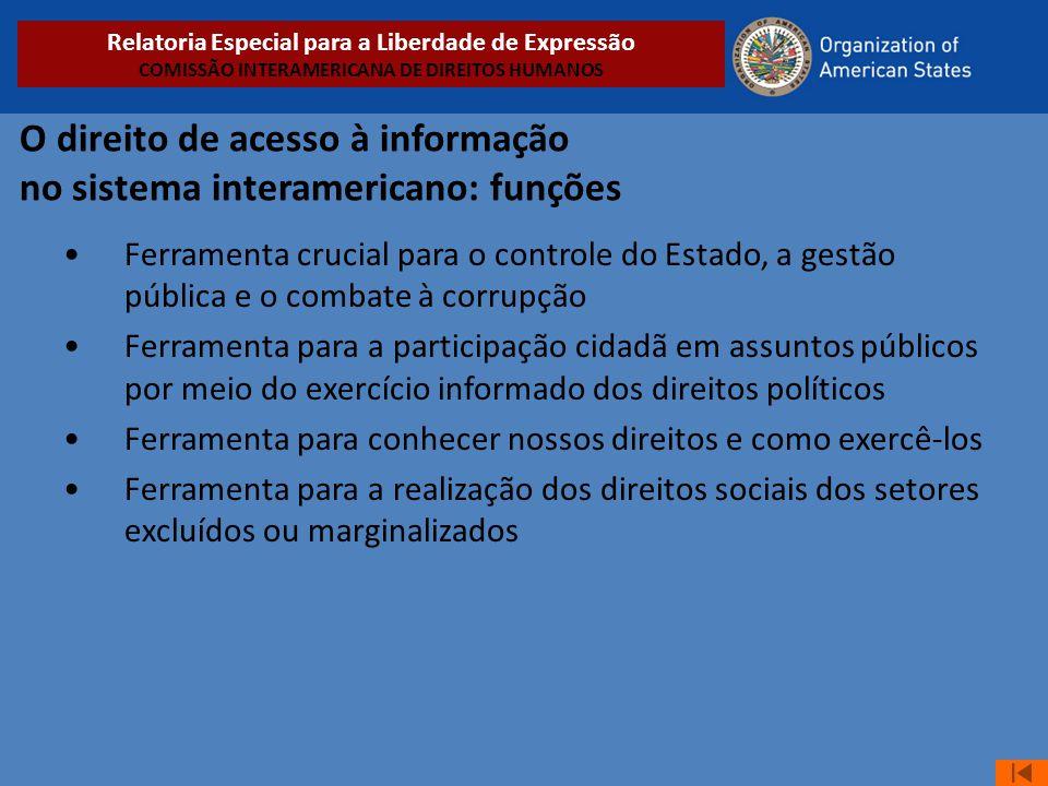 O direito de acesso à informação no sistema interamericano: funções •Ferramenta crucial para o controle do Estado, a gestão pública e o combate à corr