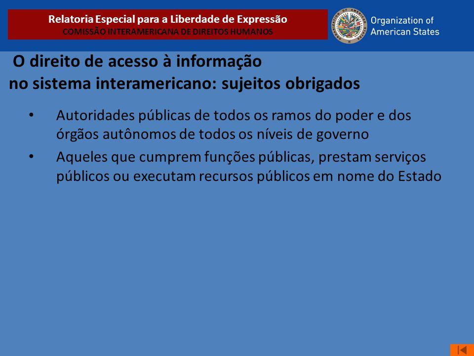 O direito de acesso à informação no sistema interamericano: sujeitos obrigados • Autoridades públicas de todos os ramos do poder e dos órgãos autônomo
