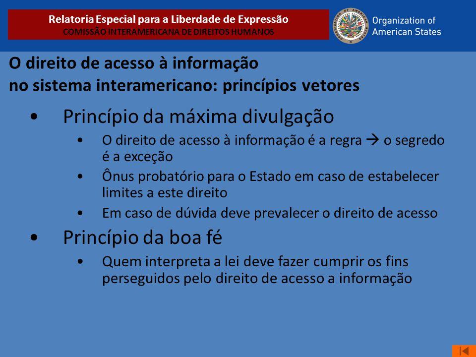 O direito de acesso à informação no sistema interamericano: princípios vetores •Princípio da máxima divulgação •O direito de acesso à informação é a r