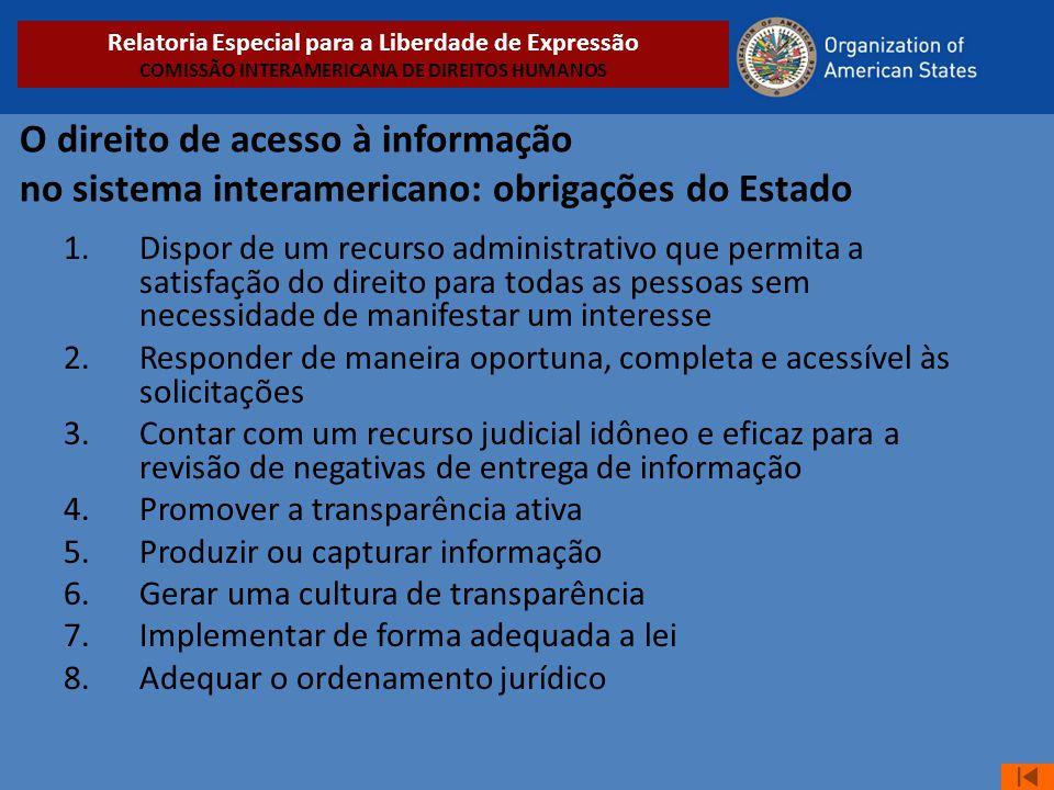 O direito de acesso à informação no sistema interamericano: obrigações do Estado 1.Dispor de um recurso administrativo que permita a satisfação do dir