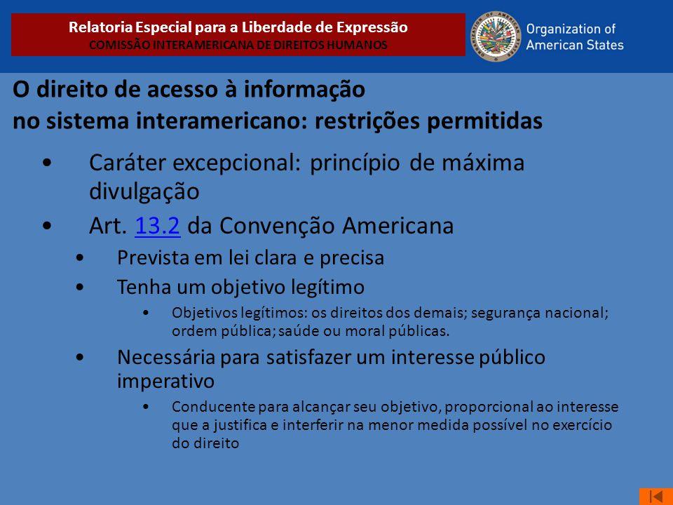 O direito de acesso à informação no sistema interamericano: restrições permitidas •Caráter excepcional: princípio de máxima divulgação •Art. 13.2 da C