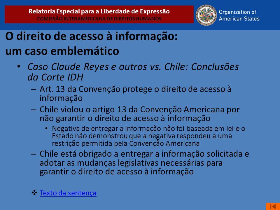 O direito de acesso à informação: um caso emblemático • Caso Claude Reyes e outros vs. Chile: Conclusões da Corte IDH – Art. 13 da Convenção protege o