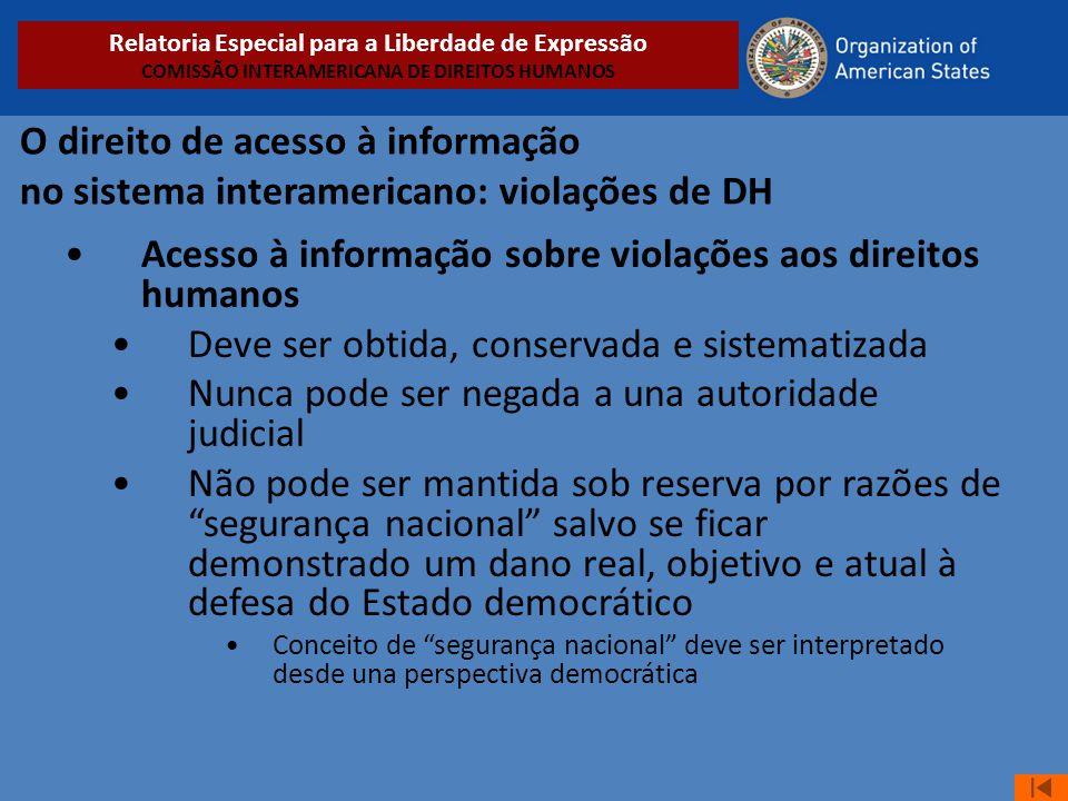 O direito de acesso à informação no sistema interamericano: violações de DH •Acesso à informação sobre violações aos direitos humanos •Deve ser obtida