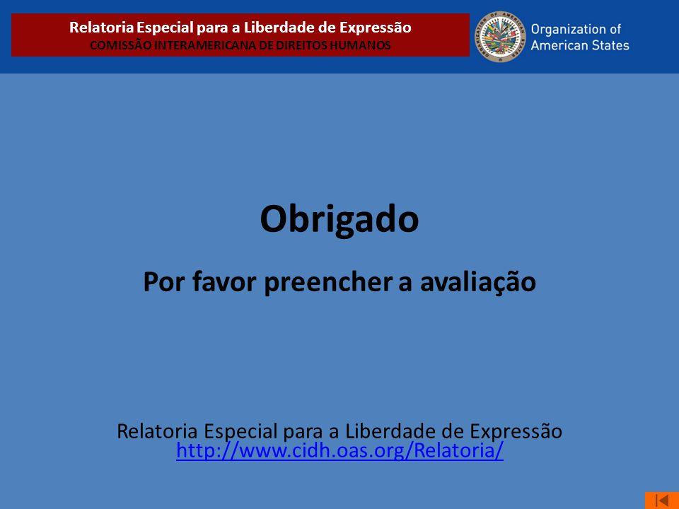 Obrigado Por favor preencher a avaliação Relatoria Especial para a Liberdade de Expressão http://www.cidh.oas.org/Relatoria/ http://www.cidh.oas.org/R