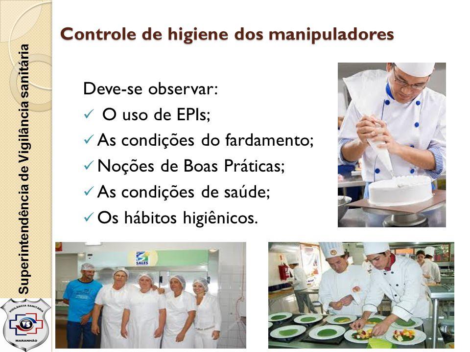 Controle de higiene dos manipuladores Deve-se observar:  O uso de EPIs;  As condições do fardamento;  Noções de Boas Práticas;  As condições de sa
