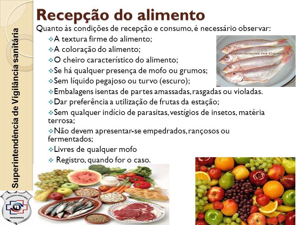 Recepção do alimento Quanto às condições de recepção e consumo, é necessário observar:  A textura firme do alimento;  A coloração do alimento;  O c