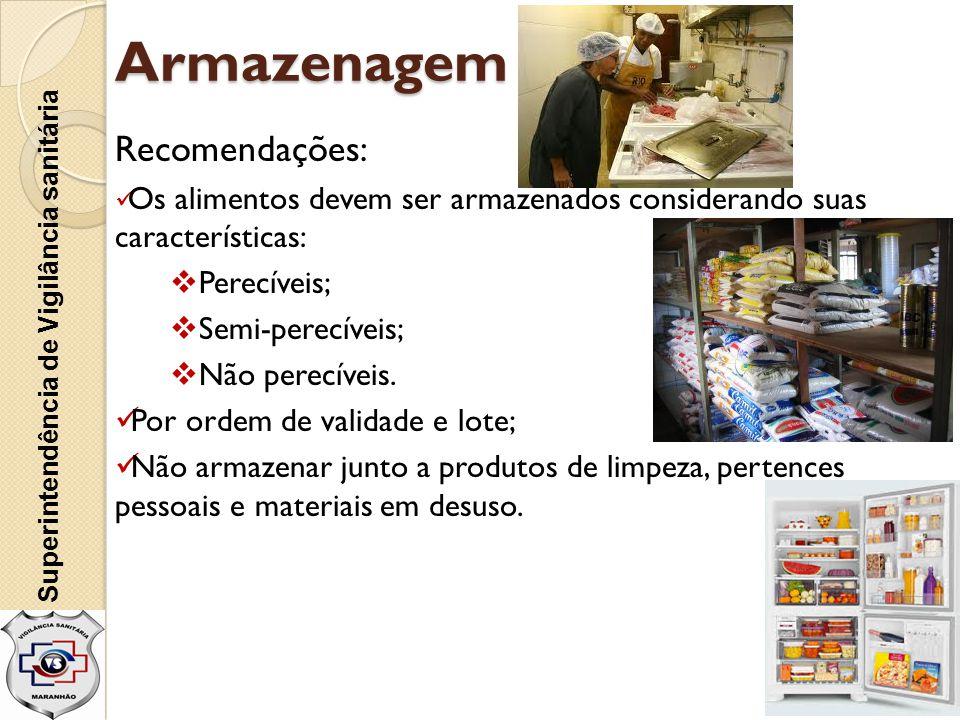 Armazenagem Recomendações:  Os alimentos devem ser armazenados considerando suas características:  Perecíveis;  Semi-perecíveis;  Não perecíveis.