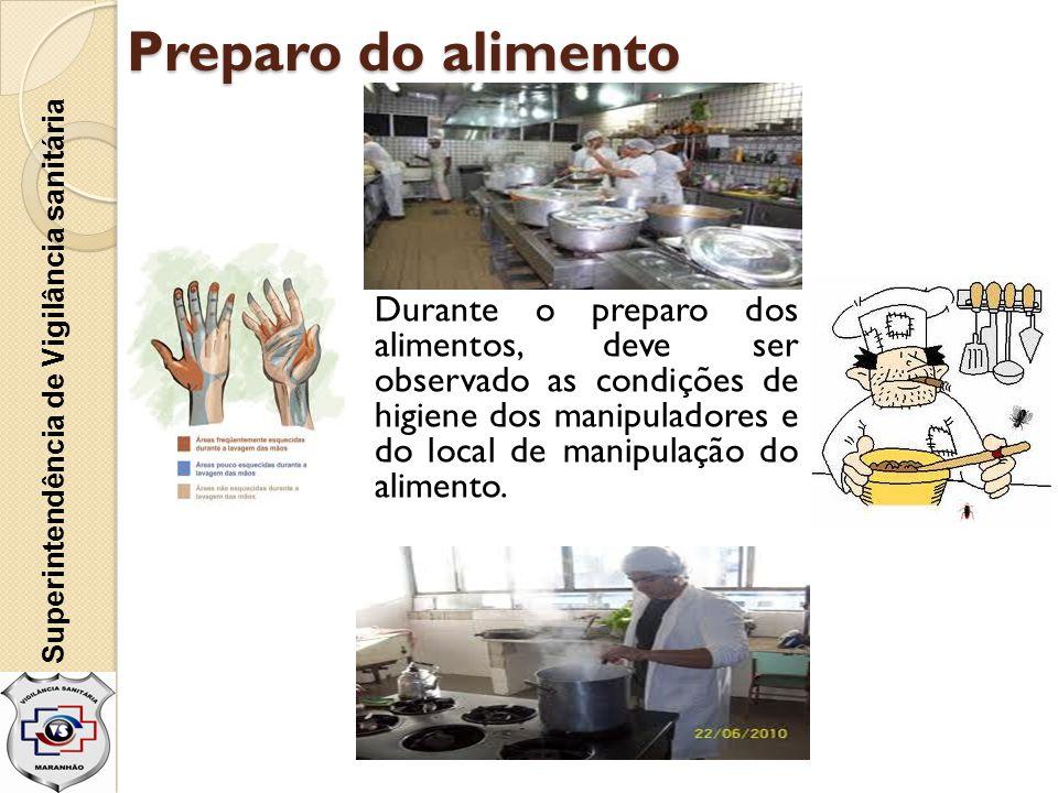 Preparo do alimento Durante o preparo dos alimentos, deve ser observado as condições de higiene dos manipuladores e do local de manipulação do aliment