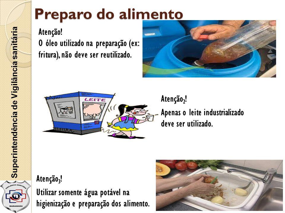 Preparo do alimento Superintendência de Vigilância sanitária Atenção 2 ! Apenas o leite industrializado deve ser utilizado. Atenção! O óleo utilizado