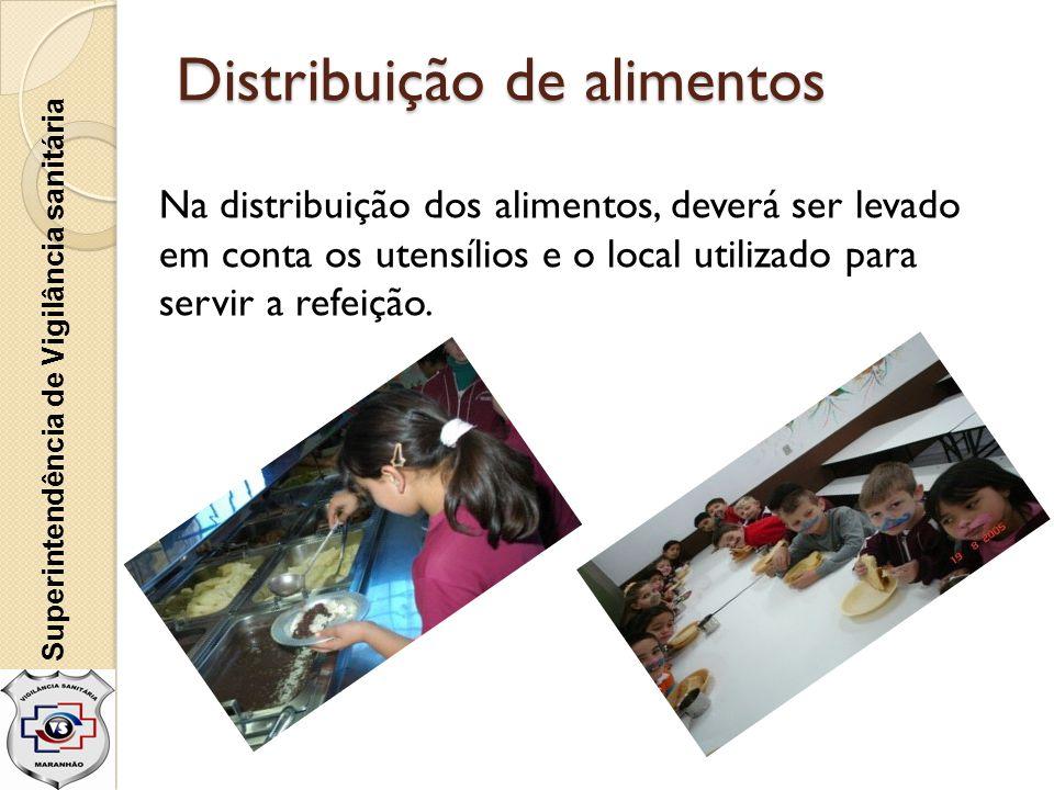 Superintendência de Vigilância sanitária Distribuição de alimentos Na distribuição dos alimentos, deverá ser levado em conta os utensílios e o local u