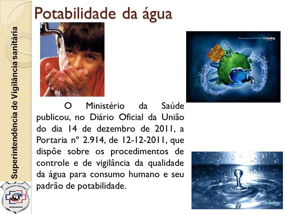 Superintendência de Vigilância sanitária Potabilidade da água O Ministério da Saúde publicou, no Diário Oficial da União do dia 14 de dezembro de 2011
