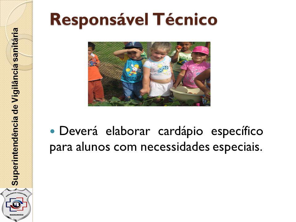 Responsável Técnico  Deverá elaborar cardápio específico para alunos com necessidades especiais. Superintendência de Vigilância sanitária