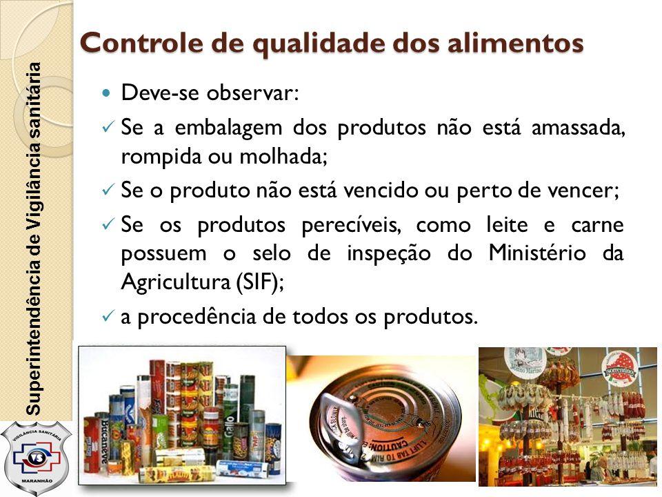 Controle de qualidade dos alimentos  Deve-se observar:  Se a embalagem dos produtos não está amassada, rompida ou molhada;  Se o produto não está v