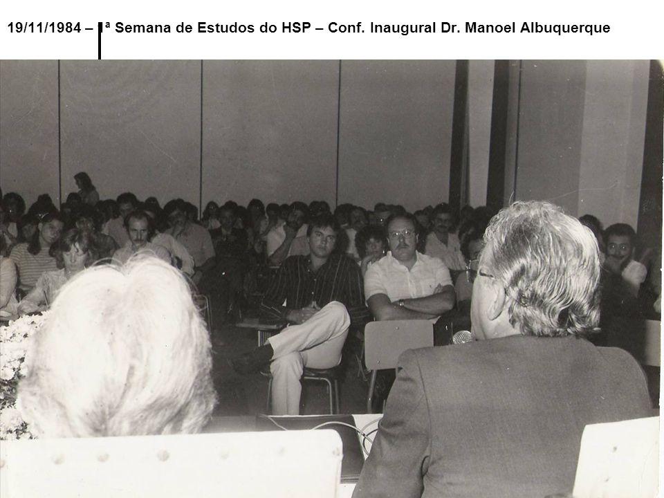 19/11/1984 – 1ª Semana de Estudos do HSP – Conf. Inaugural Dr. Manoel Albuquerque