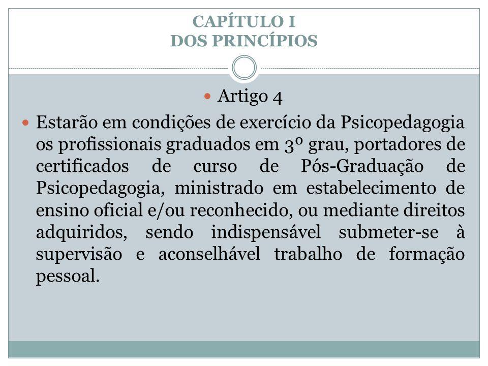 CAPÍTULO I DOS PRINCÍPIOS  Artigo 4  Estarão em condições de exercício da Psicopedagogia os profissionais graduados em 3º grau, portadores de certif