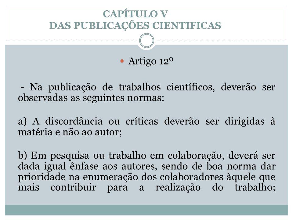 CAPÍTULO V DAS PUBLICAÇÕES CIENTIFICAS  Artigo 12º - Na publicação de trabalhos científicos, deverão ser observadas as seguintes normas: a) A discord