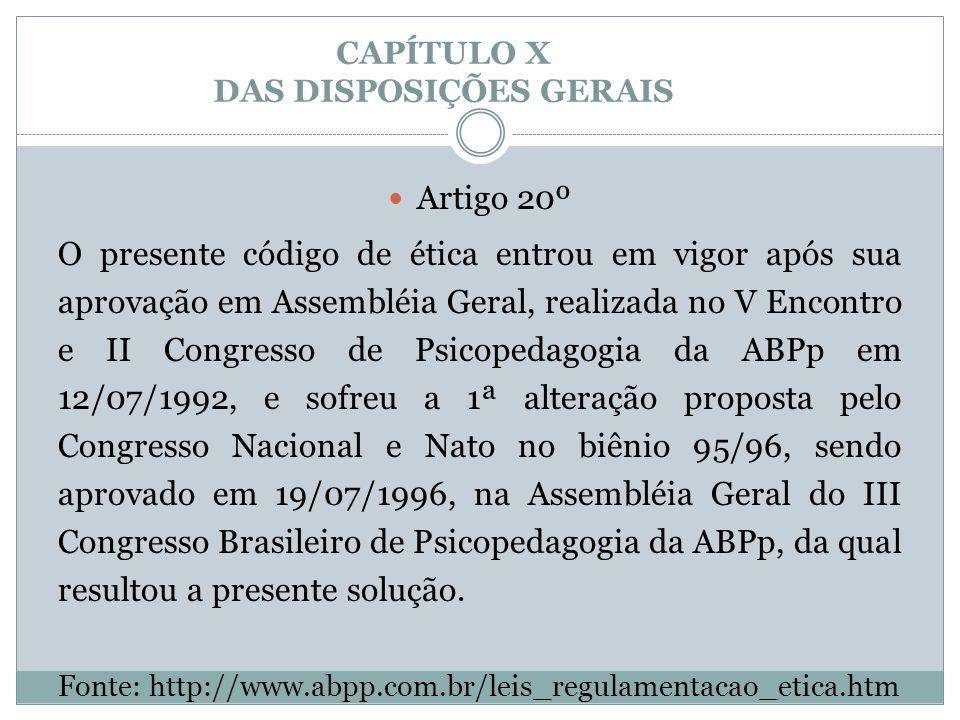 CAPÍTULO X DAS DISPOSIÇÕES GERAIS  Artigo 20º O presente código de ética entrou em vigor após sua aprovação em Assembléia Geral, realizada no V Encon