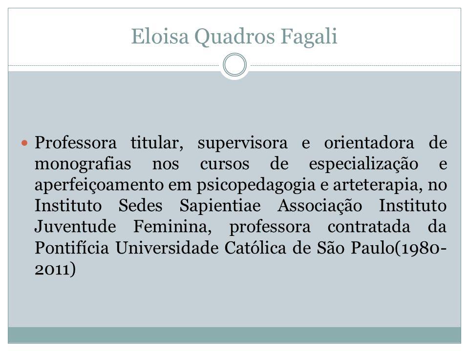 Eloisa Quadros Fagali  Professora titular, supervisora e orientadora de monografias nos cursos de especialização e aperfeiçoamento em psicopedagogia