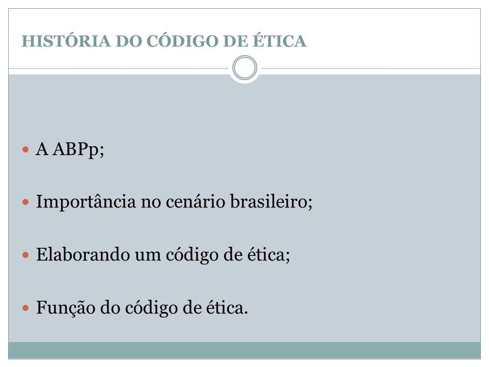 HISTÓRIA DO CÓDIGO DE ÉTICA  A ABPp;  Importância no cenário brasileiro;  Elaborando um código de ética;  Função do código de ética.