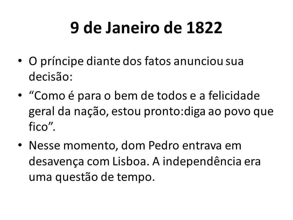 """9 de Janeiro de 1822 • O príncipe diante dos fatos anunciou sua decisão: • """"Como é para o bem de todos e a felicidade geral da nação, estou pronto:dig"""