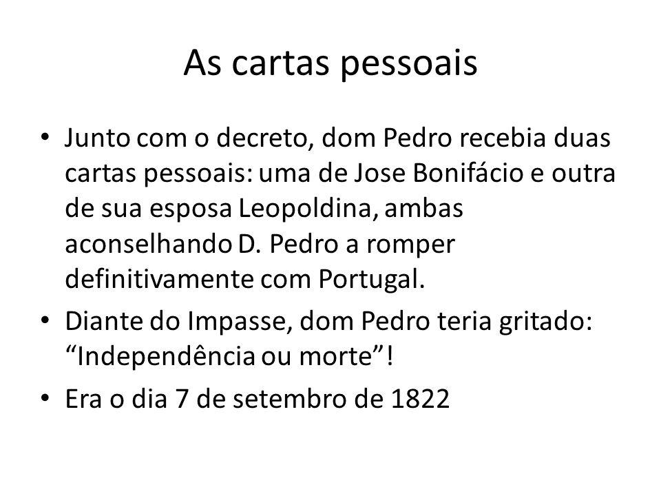 As cartas pessoais • Junto com o decreto, dom Pedro recebia duas cartas pessoais: uma de Jose Bonifácio e outra de sua esposa Leopoldina, ambas aconse