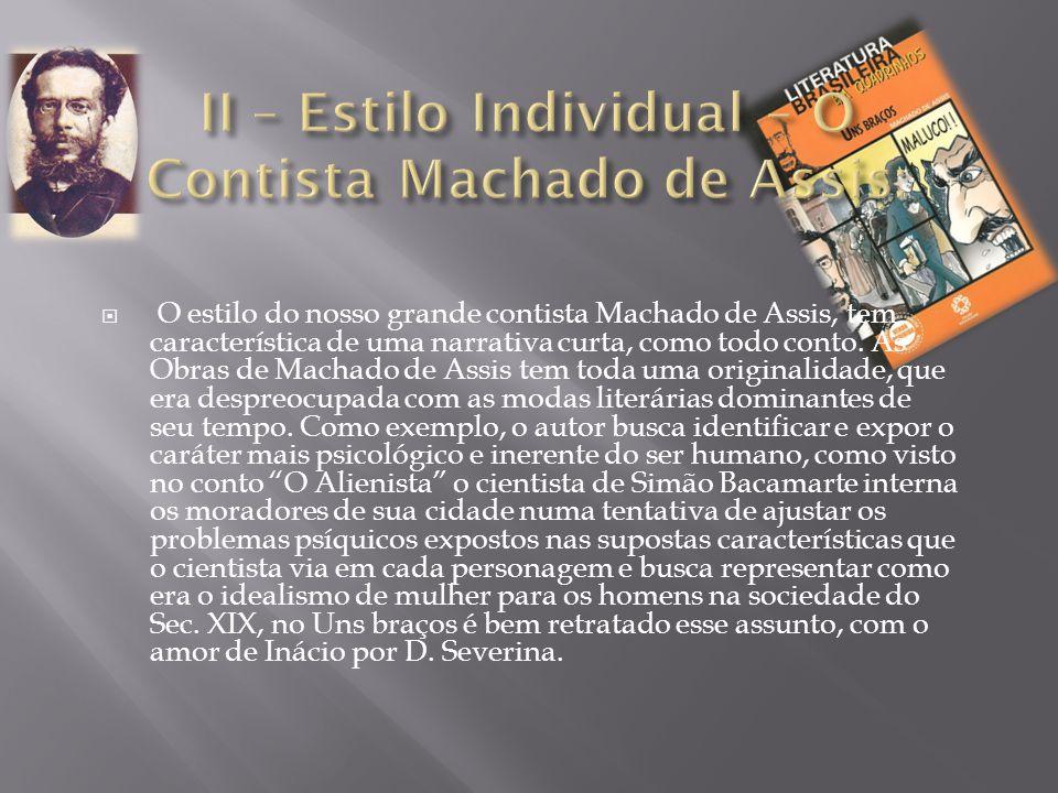 O estilo do nosso grande contista Machado de Assis, tem característica de uma narrativa curta, como todo conto. As Obras de Machado de Assis tem tod