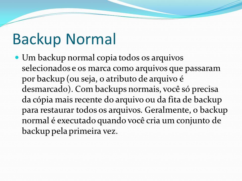 Backup Normal  Um backup normal copia todos os arquivos selecionados e os marca como arquivos que passaram por backup (ou seja, o atributo de arquivo