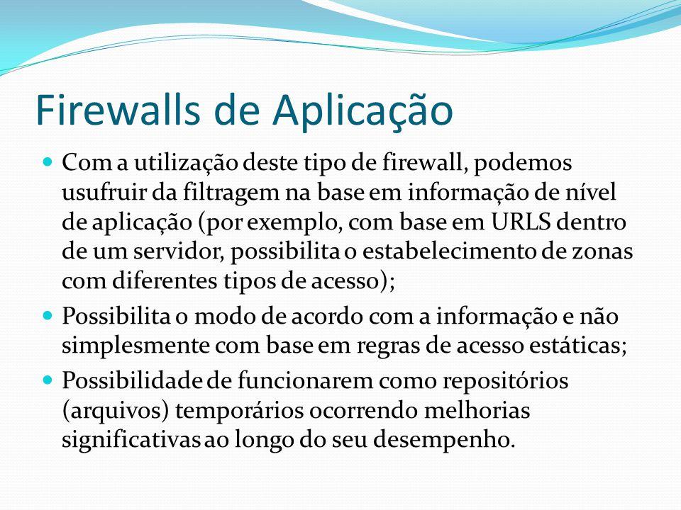Firewalls de Aplicação  Com a utilização deste tipo de firewall, podemos usufruir da filtragem na base em informação de nível de aplicação (por exemp