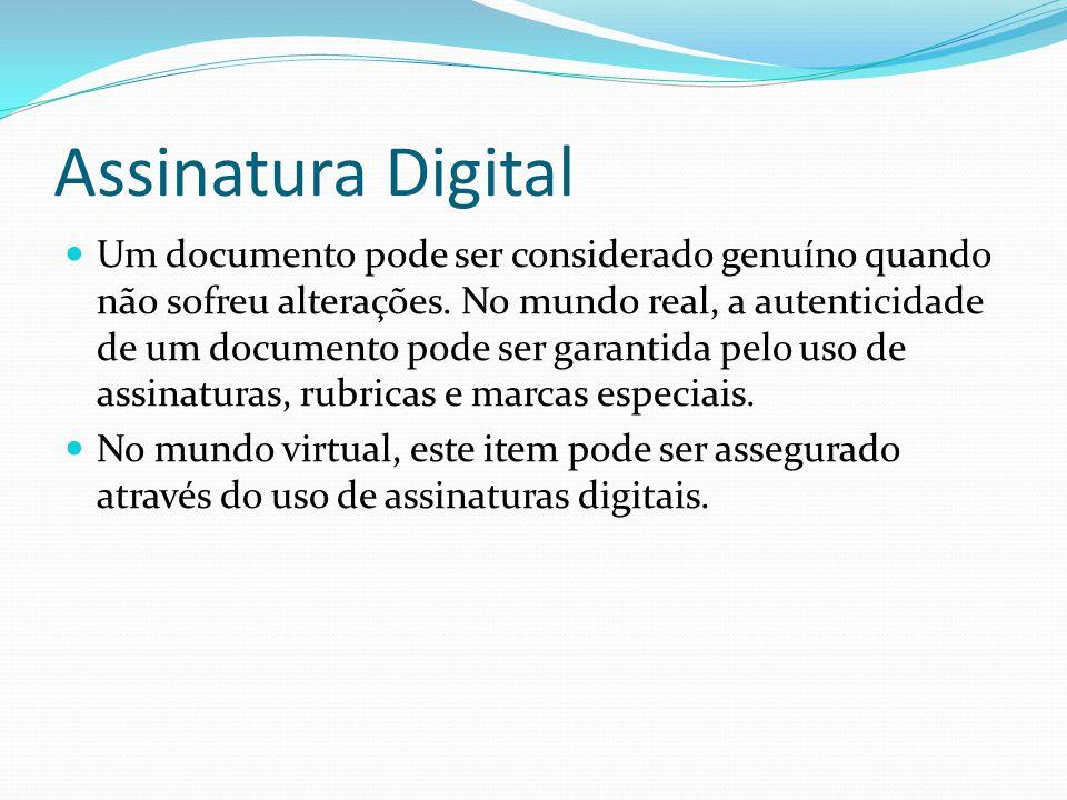 Assinatura Digital  Um documento pode ser considerado genuíno quando não sofreu alterações. No mundo real, a autenticidade de um documento pode ser g