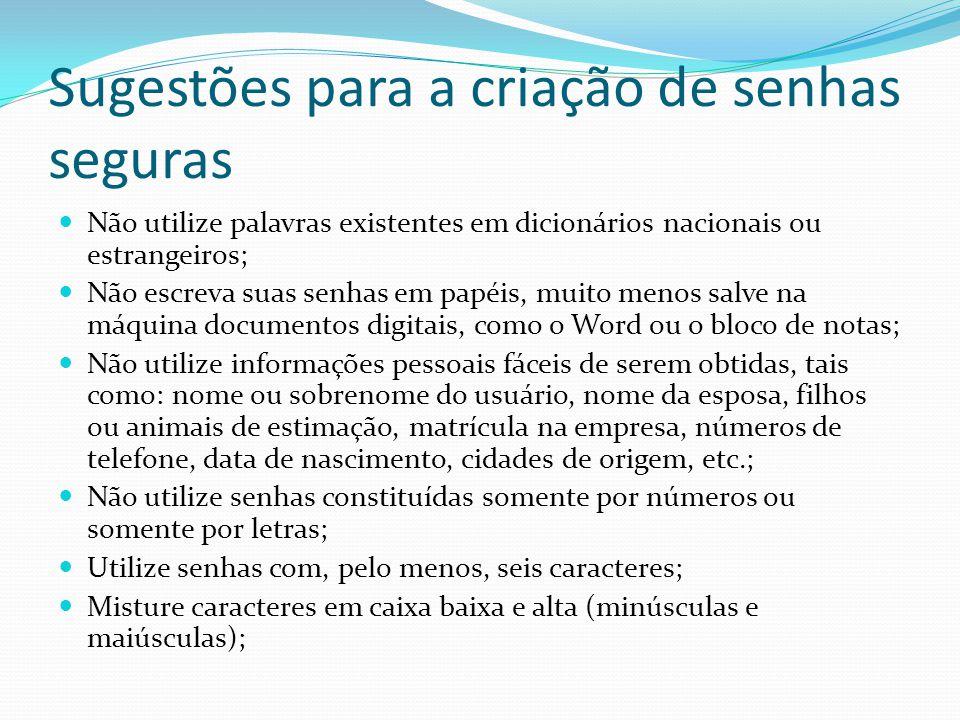 Sugestões para a criação de senhas seguras  Não utilize palavras existentes em dicionários nacionais ou estrangeiros;  Não escreva suas senhas em pa