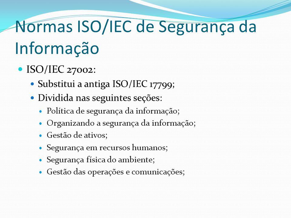 Normas ISO/IEC de Segurança da Informação  ISO/IEC 27002:  Substitui a antiga ISO/IEC 17799;  Dividida nas seguintes seções:  Política de seguranç