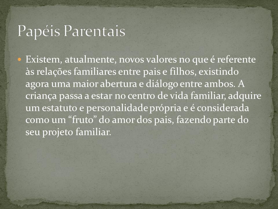  Existem, atualmente, novos valores no que é referente às relações familiares entre pais e filhos, existindo agora uma maior abertura e diálogo entre