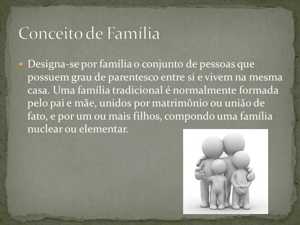  Designa-se por família o conjunto de pessoas que possuem grau de parentesco entre si e vivem na mesma casa. Uma família tradicional é normalmente fo