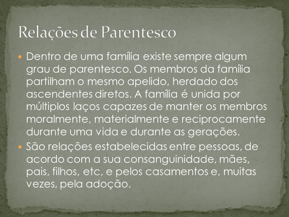  Dentro de uma família existe sempre algum grau de parentesco. Os membros da família partilham o mesmo apelido, herdado dos ascendentes diretos. A fa