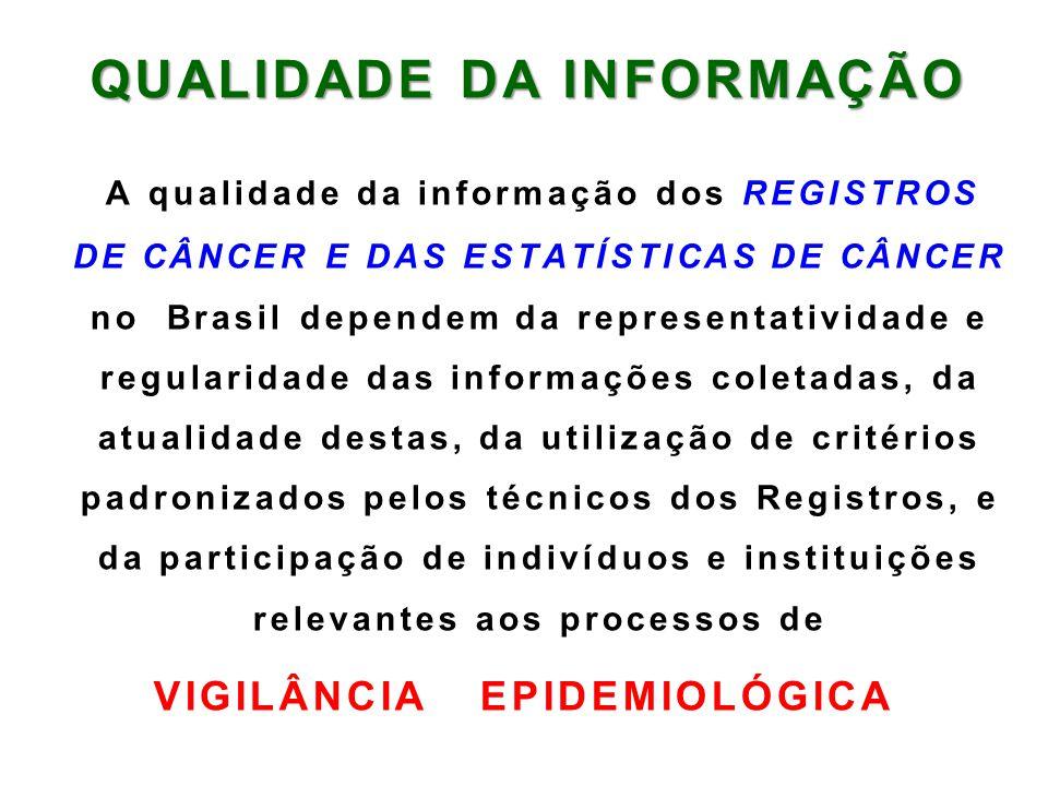QUALIDADE DA INFORMAÇÃO QUALIDADE DA INFORMAÇÃO A qualidade da informação dos REGISTROS DE CÂNCER E DAS ESTATÍSTICAS DE CÂNCER no Brasil dependem da r