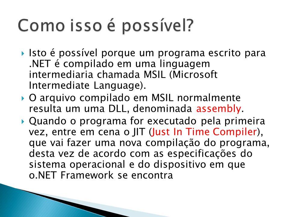 Isto é possível porque um programa escrito para.NET é compilado em uma linguagem intermediaria chamada MSIL (Microsoft Intermediate Language).