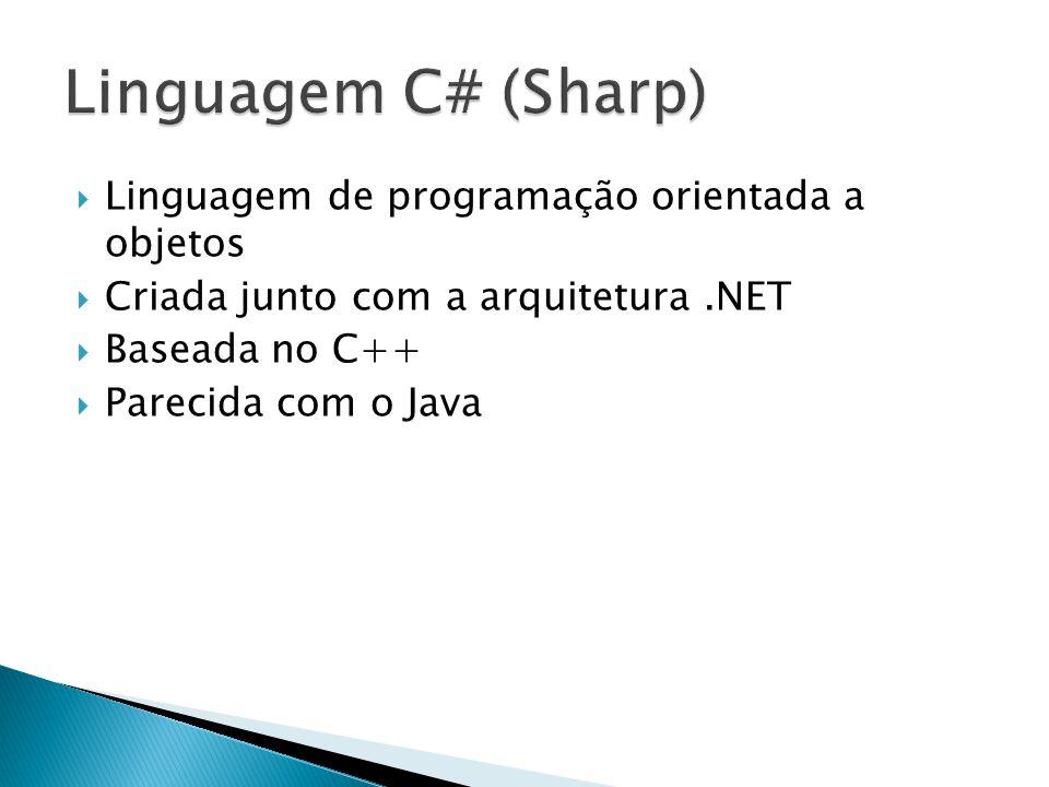  Linguagem de programação orientada a objetos  Criada junto com a arquitetura.NET  Baseada no C++  Parecida com o Java