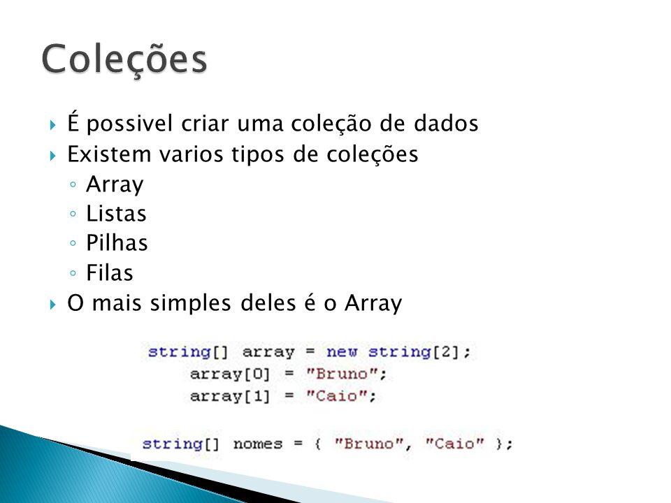  É possivel criar uma coleção de dados  Existem varios tipos de coleções ◦ Array ◦ Listas ◦ Pilhas ◦ Filas  O mais simples deles é o Array